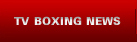 TV BOXING NEWS